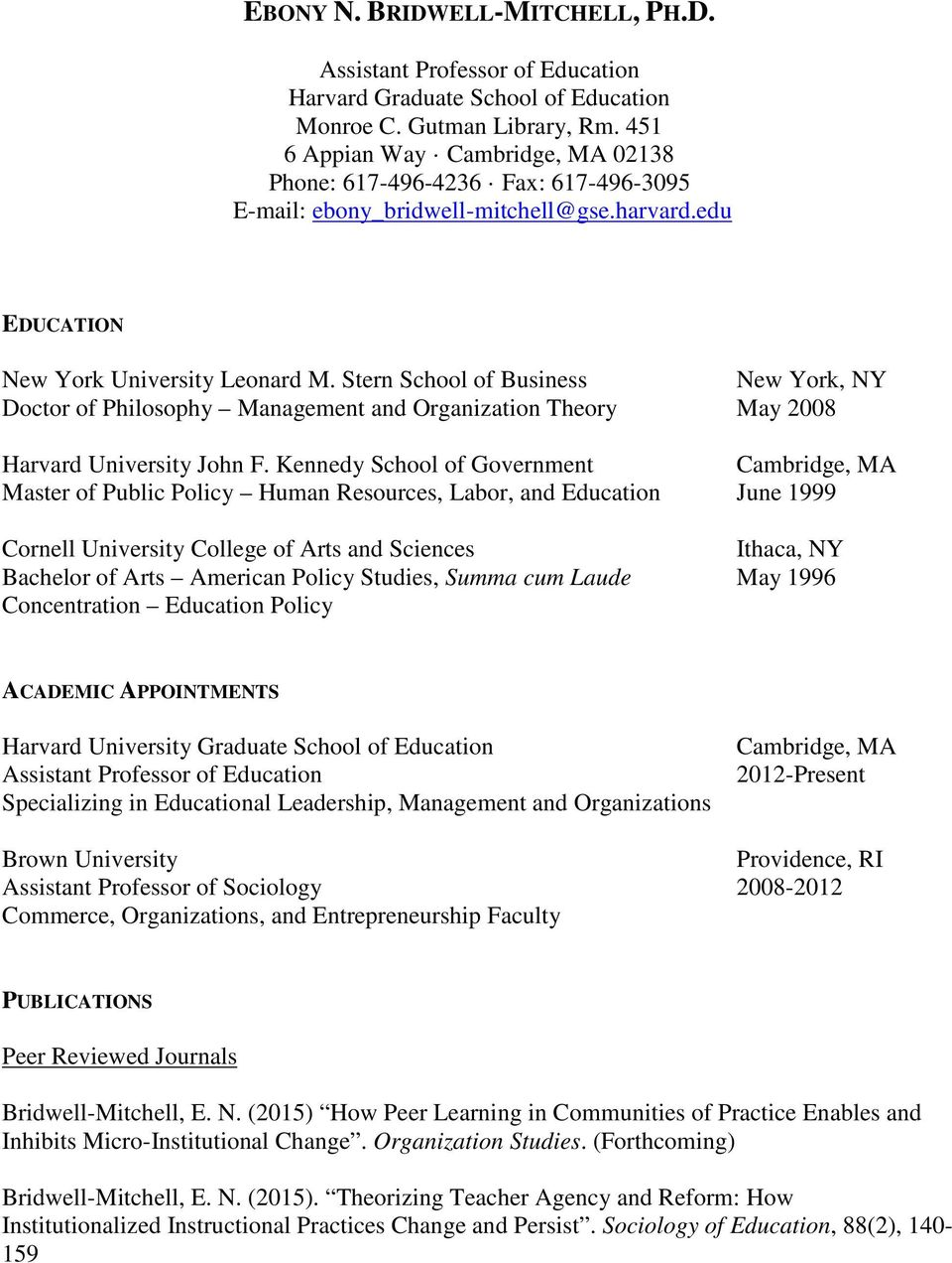 Kennedy School of Government Master of Public Policy Human Resources, Labor, and Education June 1999 Cornell University College of Arts and Sciences Ithaca, NY Bachelor of Arts American Policy