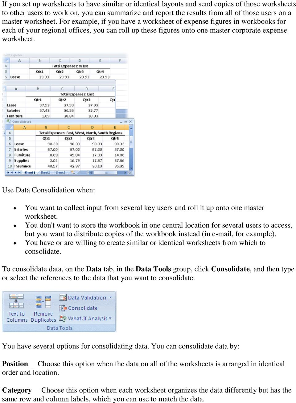 Use Data Consolidation when: You want to collect input from several key users and roll it up onto one master worksheet.