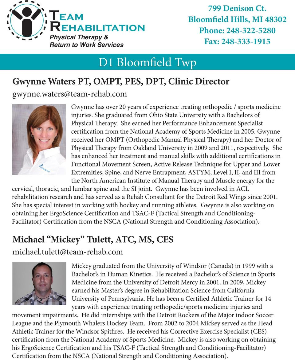 Gwynne received her OMPT (Orthopedic Manual Physical Therapy) and her Doctor of Physical Therapy from Oakland University in 2009 and 2011, respectively.