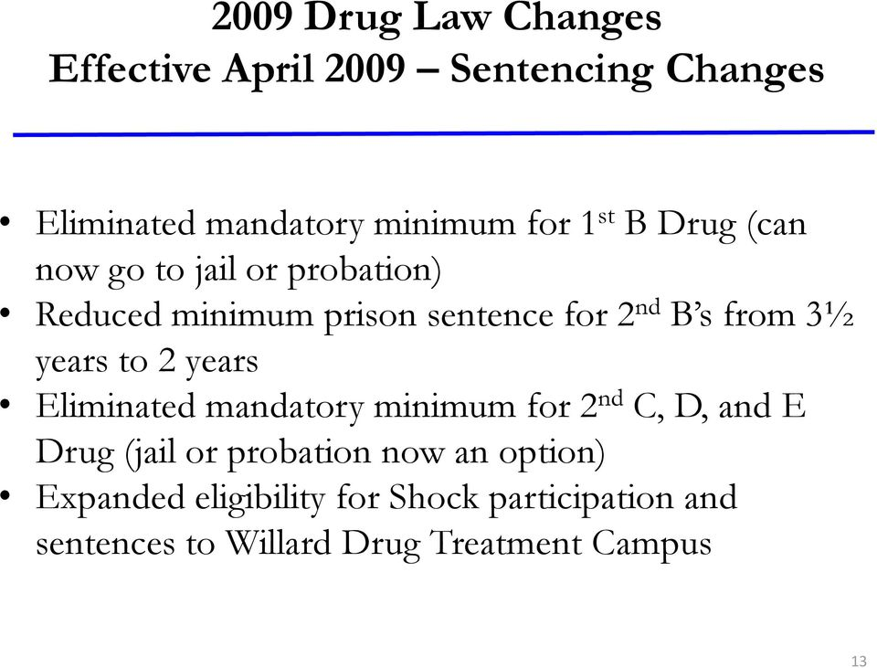 years to 2 years Eliminated mandatory minimum for 2 nd C, D, and E Drug (jail or probation now an