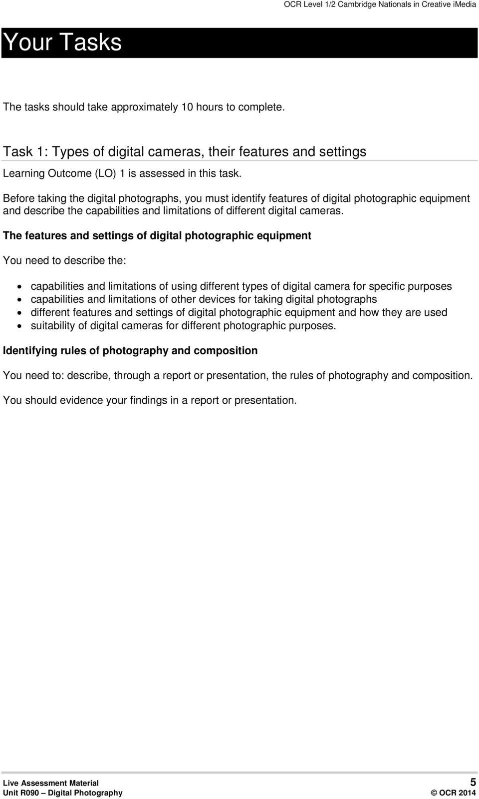 The features and settings of digital photographic equipment You need to describe the: capabilities and limitations of using different types of digital camera for specific purposes capabilities and