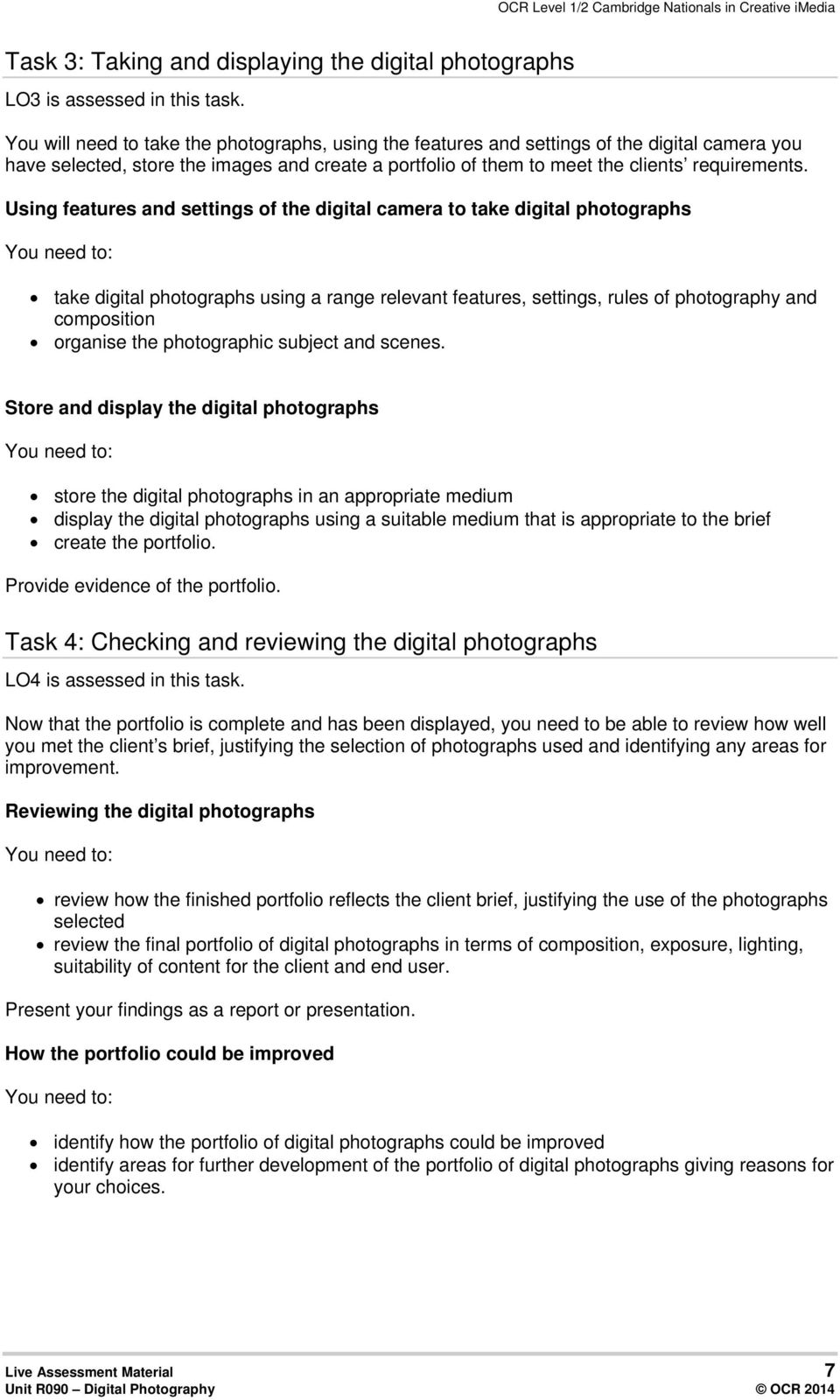 Using features and settings of the digital camera to take digital photographs take digital photographs using a range relevant features, settings, rules of photography and composition organise the