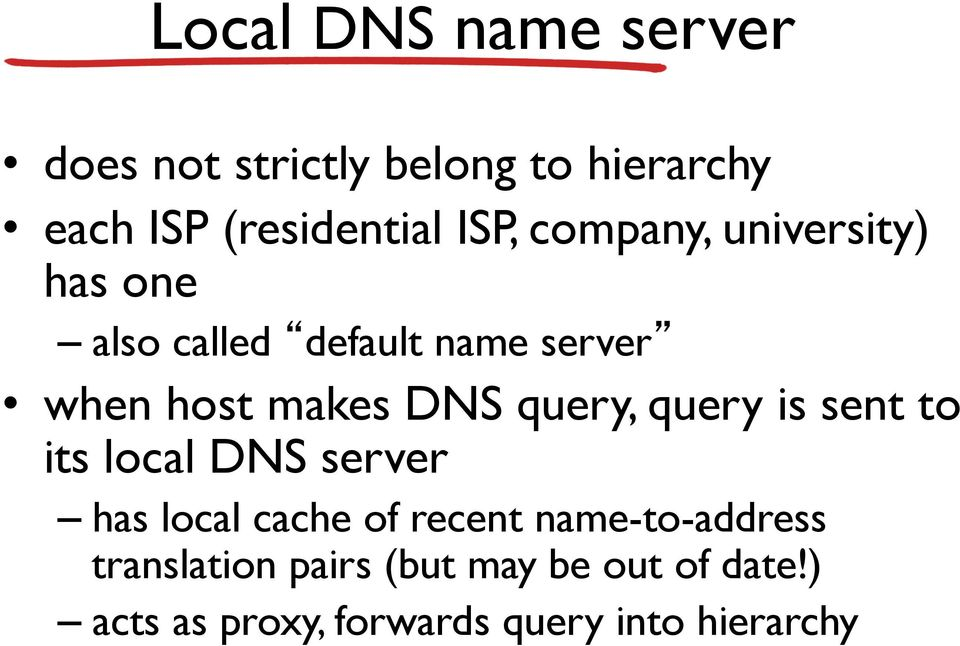 query, query is sent to its local DNS server has local cache of recent