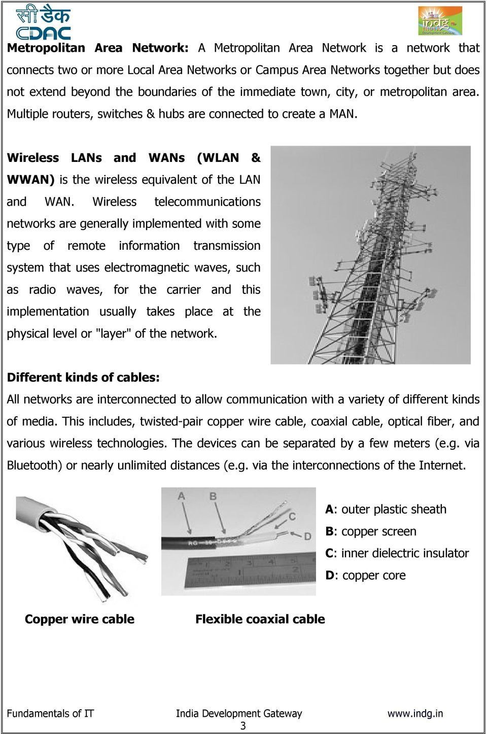 Wireless telecommunications networks are generally implemented with some type of remote information transmission system that uses electromagnetic waves, such as radio waves, for the carrier and this