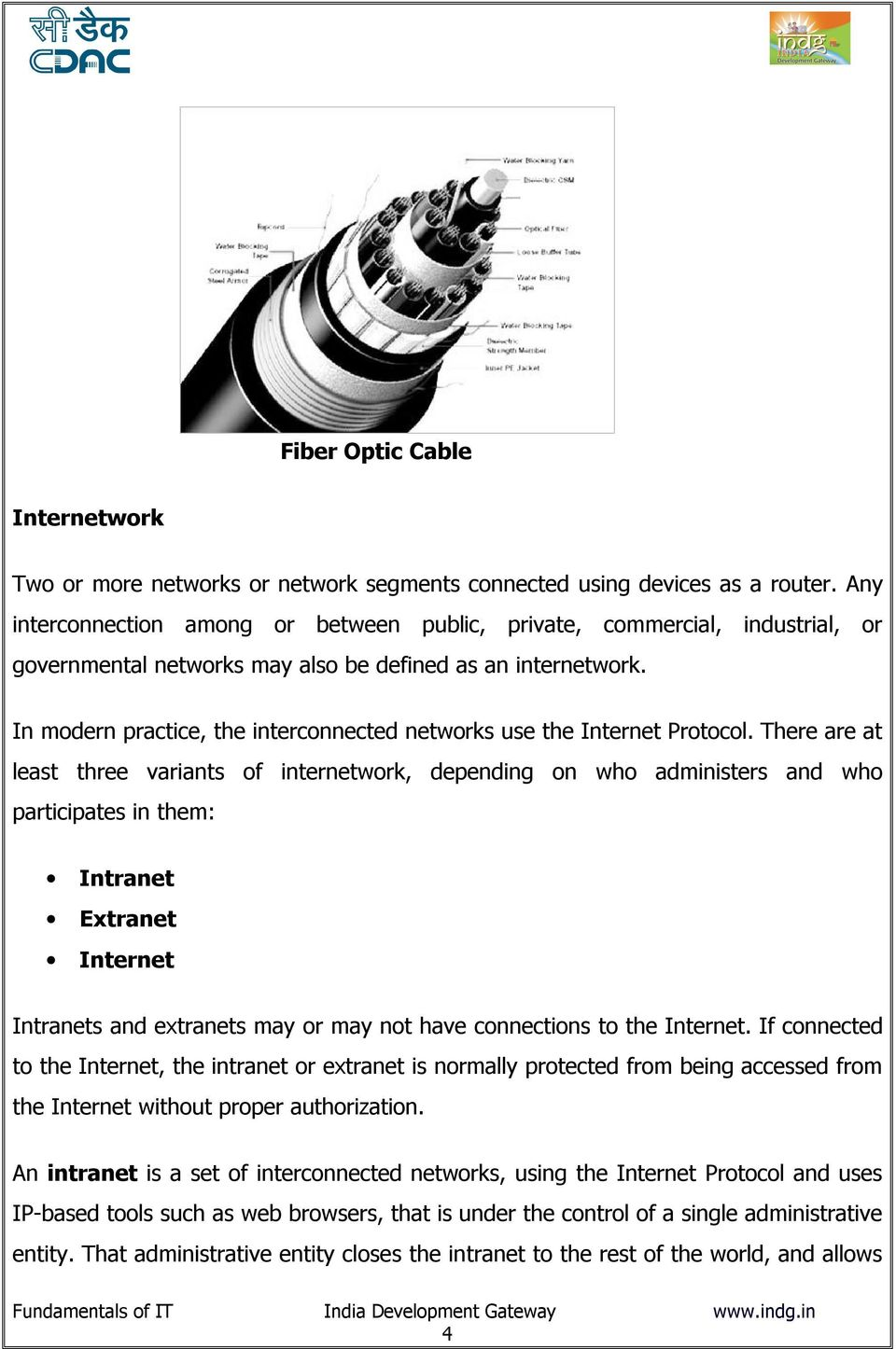 In modern practice, the interconnected networks use the Internet Protocol.