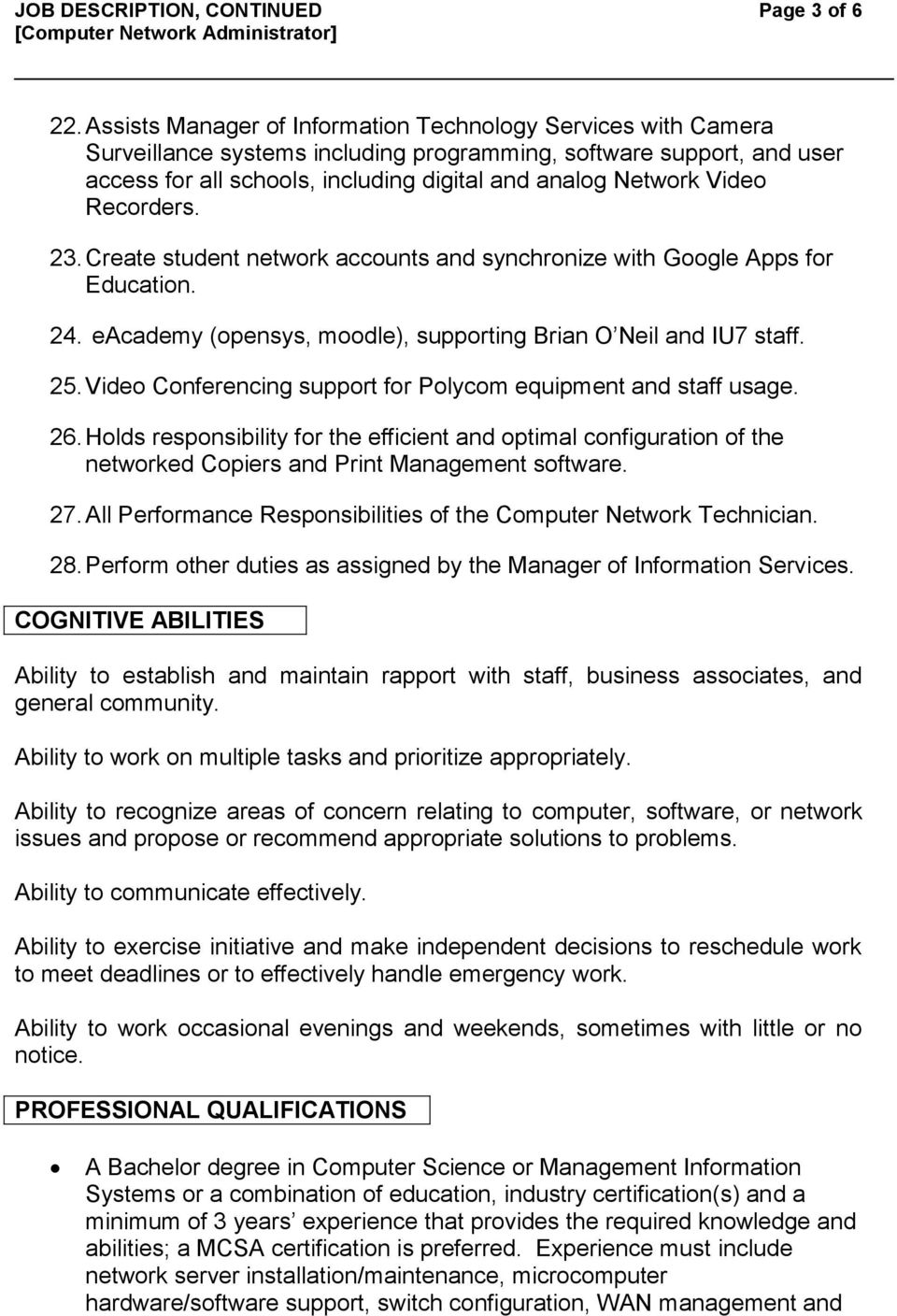 Video Recorders. 23. Create student network accounts and synchronize with Google Apps for Education. 24. eacademy (opensys, moodle), supporting Brian O Neil and IU7 staff. 25.