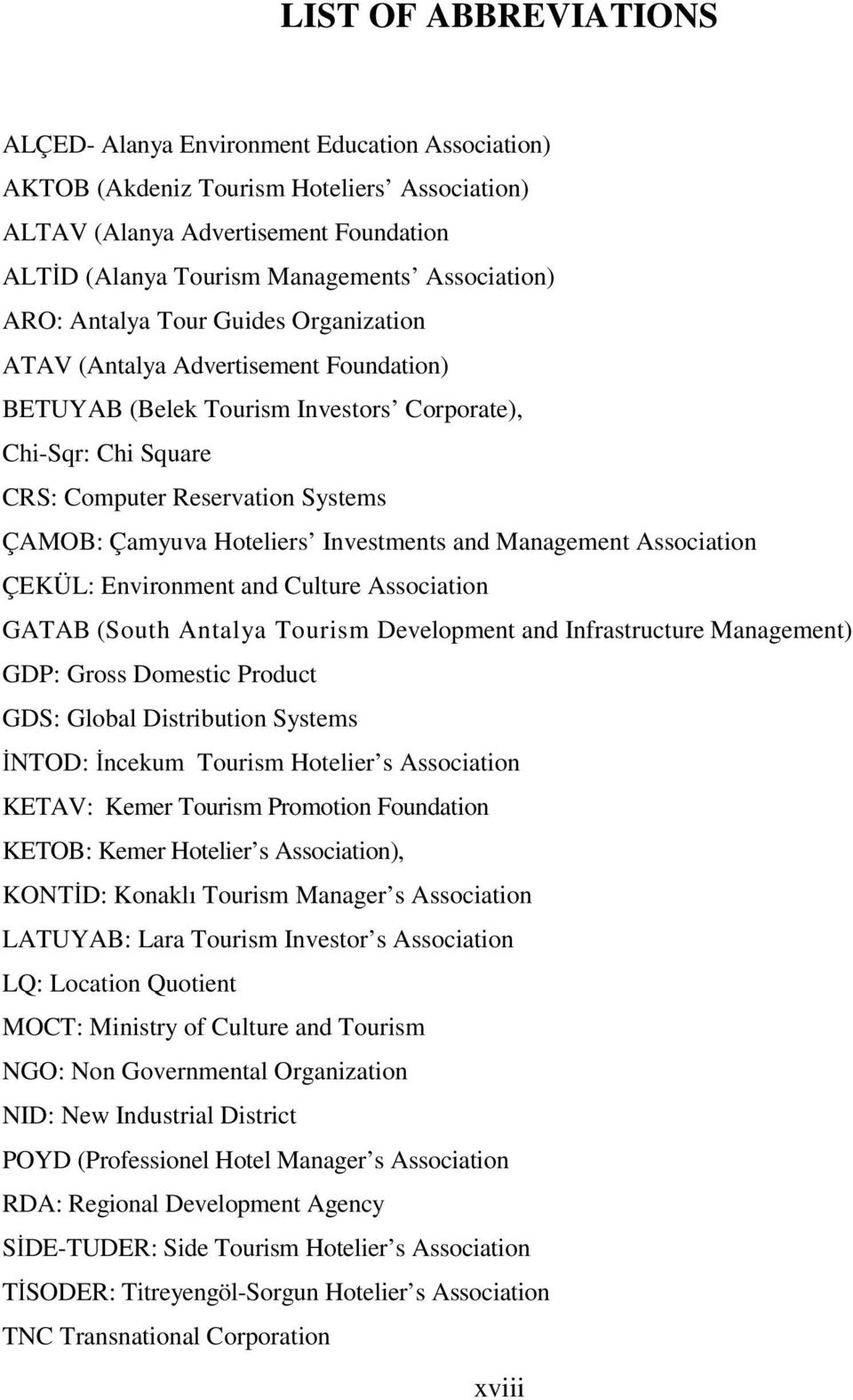 Çamyuva Hoteliers Investments and Management Association ÇEKÜL: Environment and Culture Association GATAB (South Antalya Tourism Development and Infrastructure Management) GDP: Gross Domestic Product