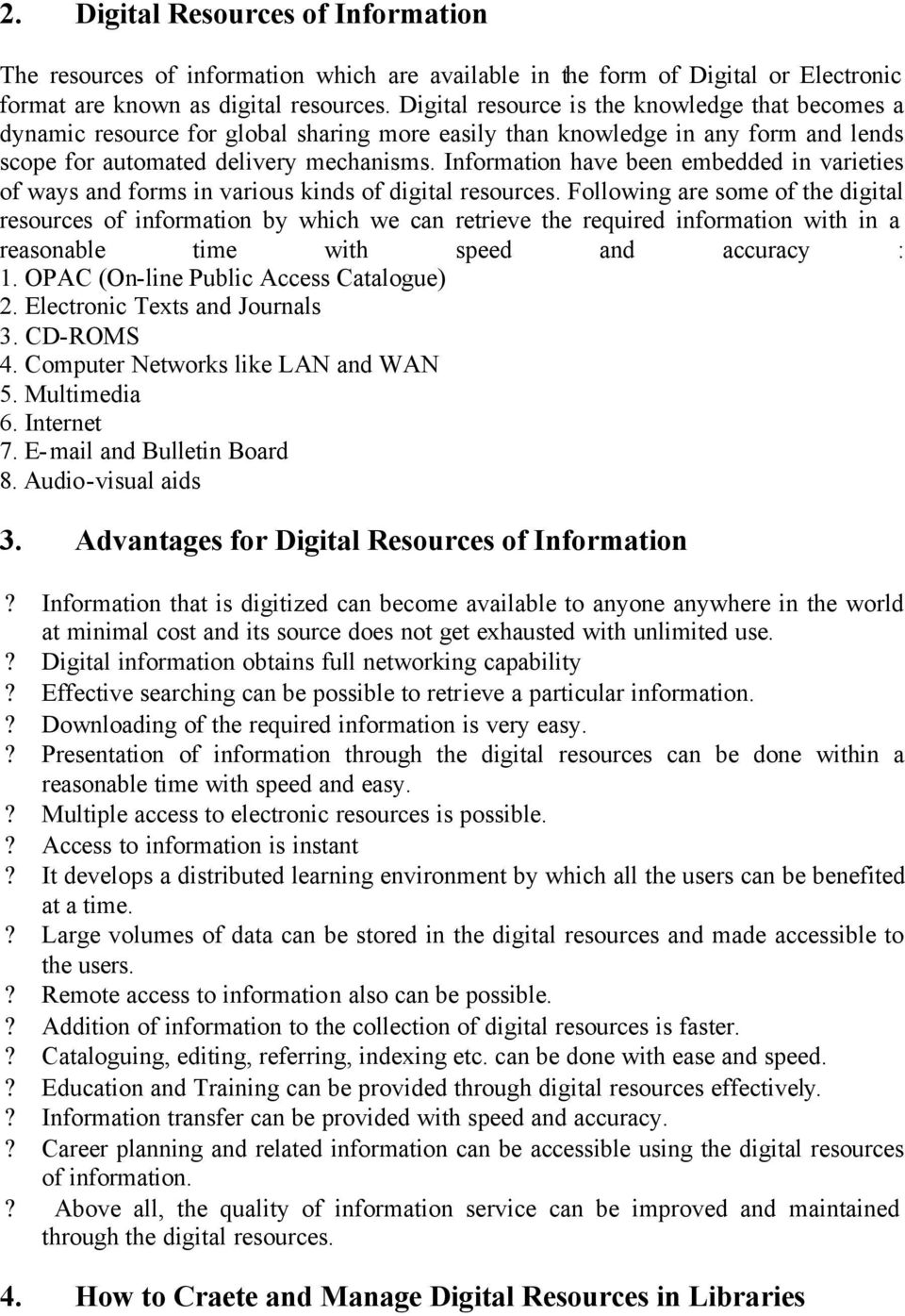 Information have been embedded in varieties of ways and forms in various kinds of digital resources.