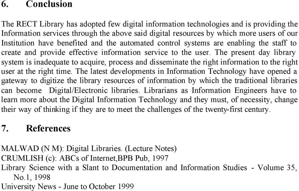 The present day library system is inadequate to acquire, process and disseminate the right information to the right user at the right time.