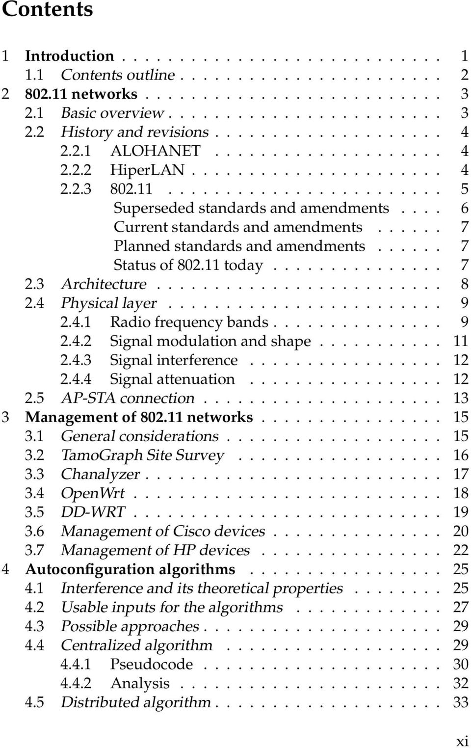 ... 6 Current standards and amendments...... 7 Planned standards and amendments...... 7 Status of 802.11 today............... 7 2.3 Architecture......................... 8 2.4 Physical layer........................ 9 2.