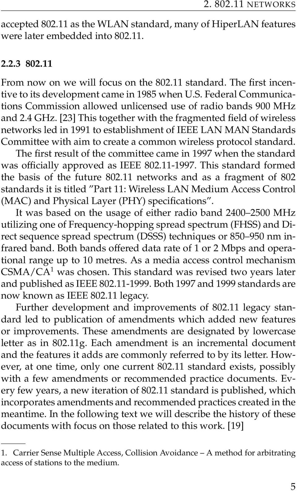[23] This together with the fragmented field of wireless networks led in 1991 to establishment of IEEE LAN MAN Standards Committee with aim to create a common wireless protocol standard.