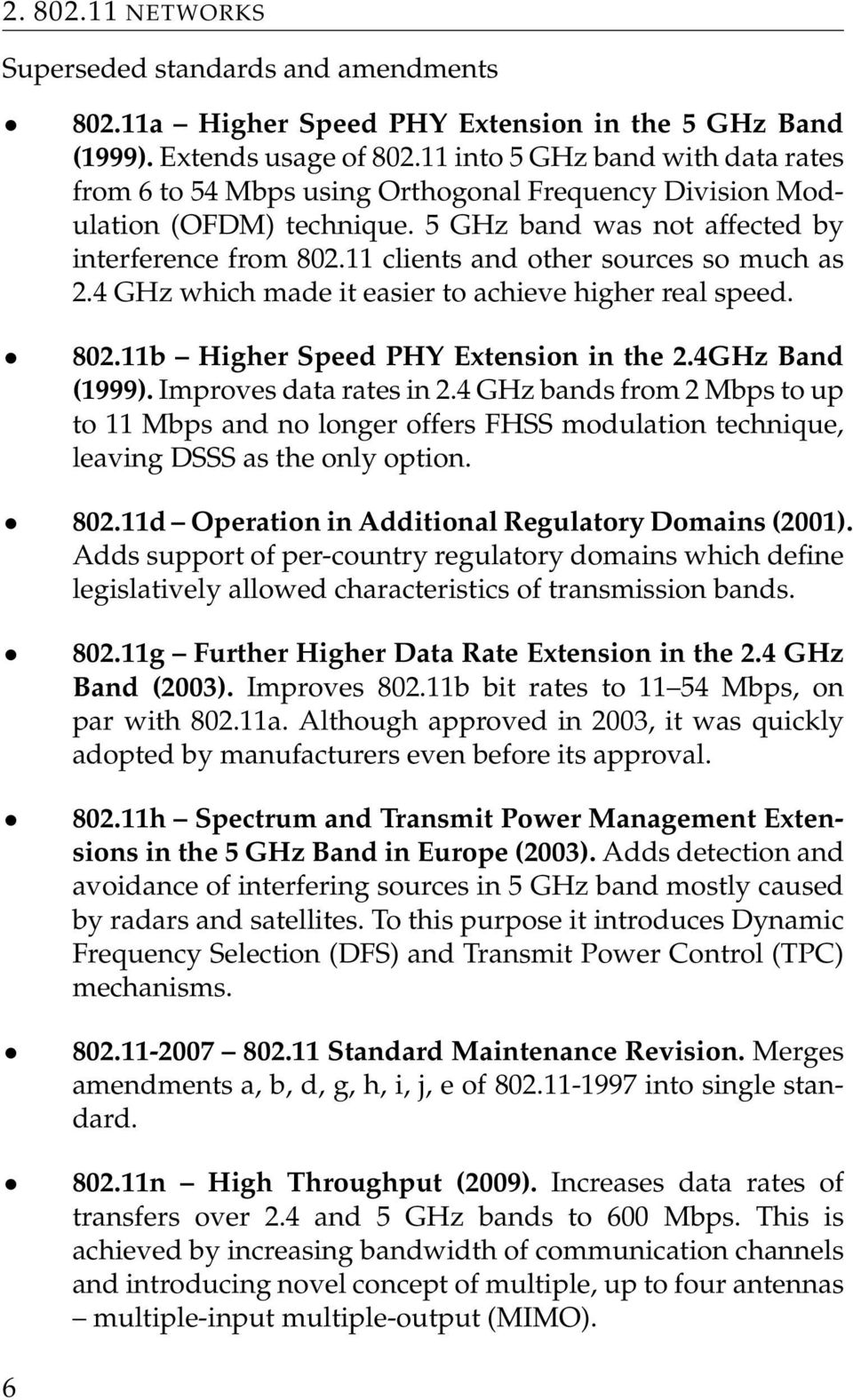 11 clients and other sources so much as 2.4 GHz which made it easier to achieve higher real speed. 802.11b Higher Speed PHY Extension in the 2.4GHz Band (1999). Improves data rates in 2.