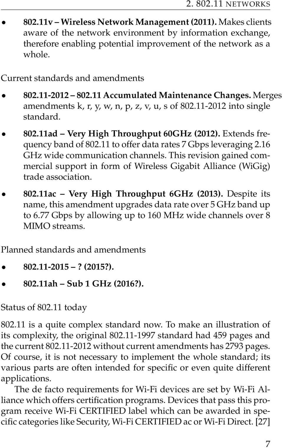 11 Accumulated Maintenance Changes. Merges amendments k, r, y, w, n, p, z, v, u, s of 802.11-2012 into single standard. 802.11ad Very High Throughput 60GHz (2012). Extends frequency band of 802.