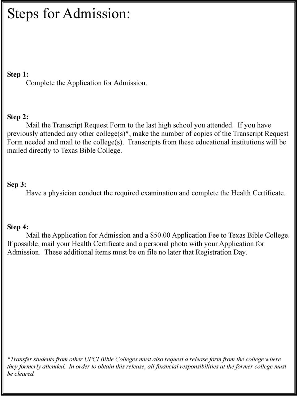 Transcripts from these educational institutions will be mailed directly to Texas Bible College. Sep 3: Have a physician conduct the required examination and complete the Health Certificate.