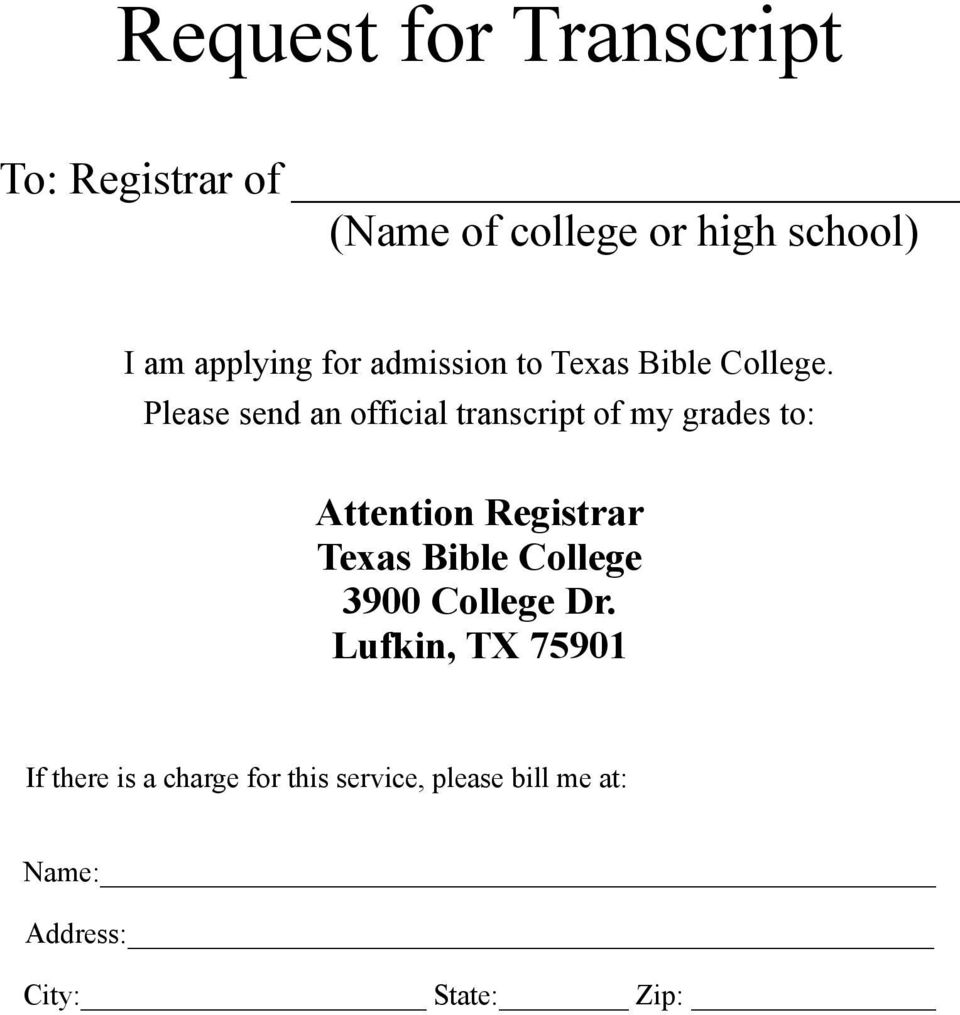 Please send an official transcript of my grades to: Attention Registrar Texas Bible