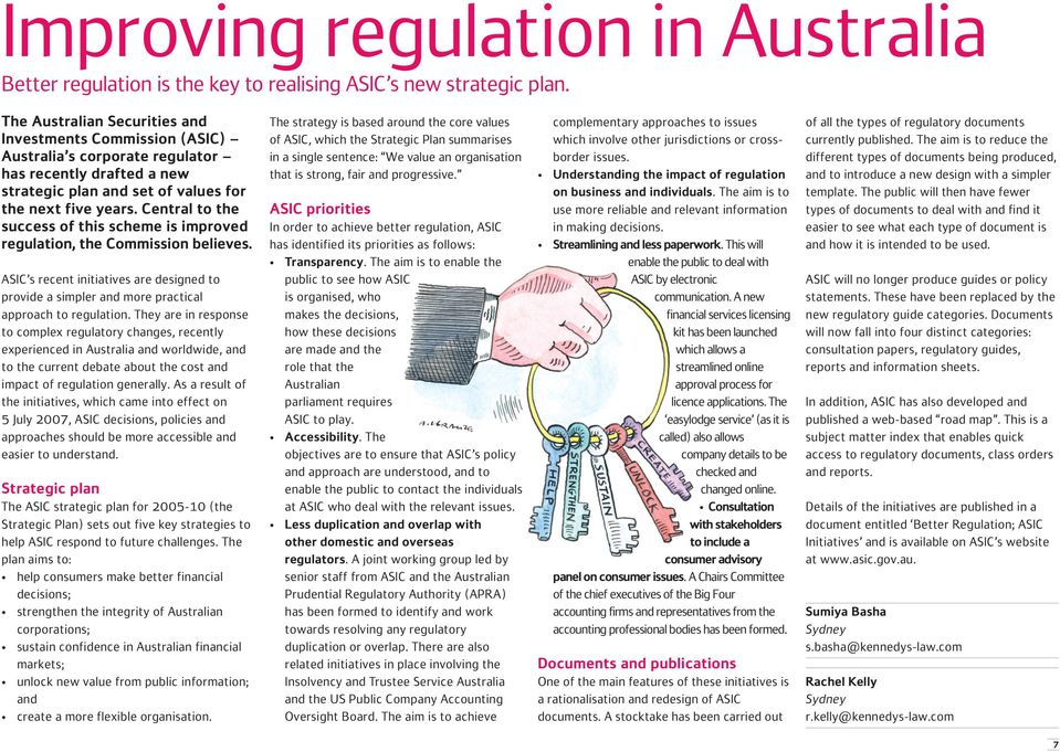 Central to the success of this scheme is improved regulation, the Commission believes. ASIC s recent initiatives are designed to provide a simpler and more practical approach to regulation.