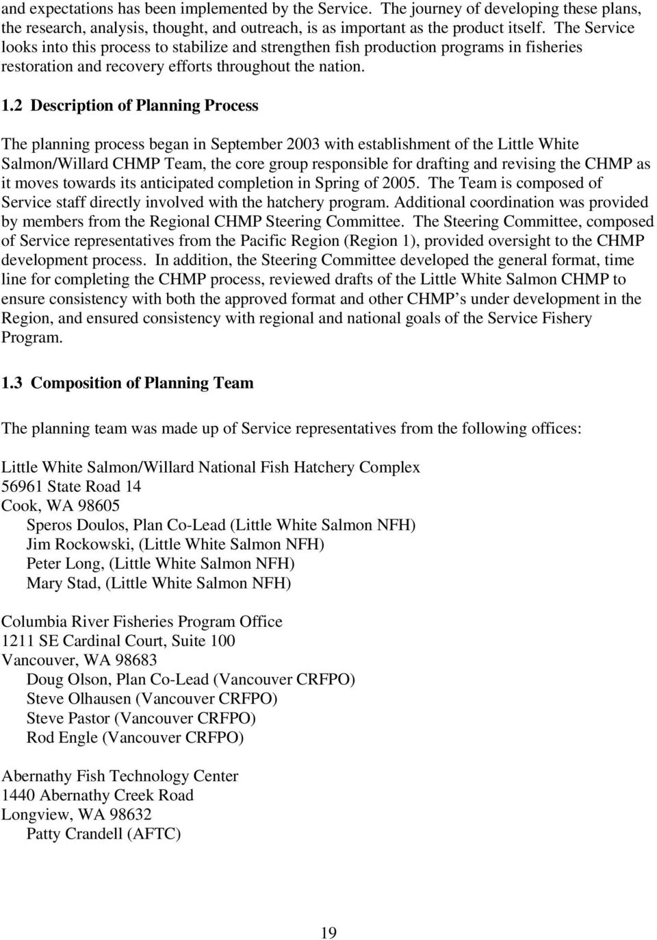 2 Description of Planning Process The planning process began in September 2003 with establishment of the Little White Salmon/Willard CHMP Team, the core group responsible for drafting and revising