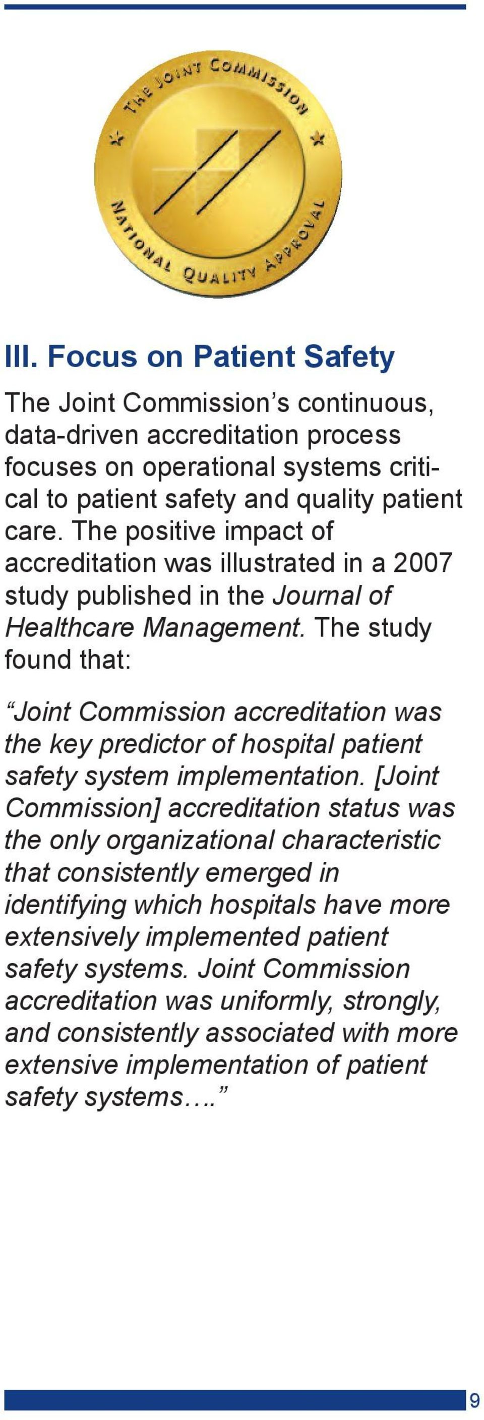 The study found that: Joint Commission accreditation was the key predictor of hospital patient safety system implementation.