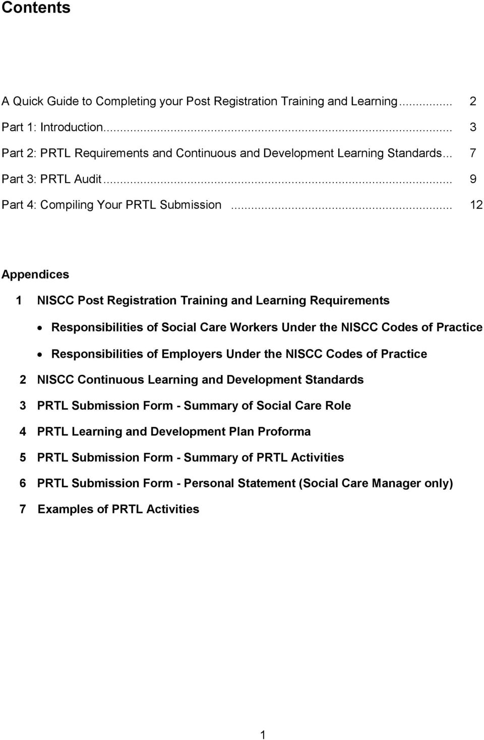 .. 12 Appendices 1 NISCC Post Registration Training and Learning Requirements Responsibilities of Social Care Workers Under the NISCC Codes of Practice Responsibilities of Employers Under the