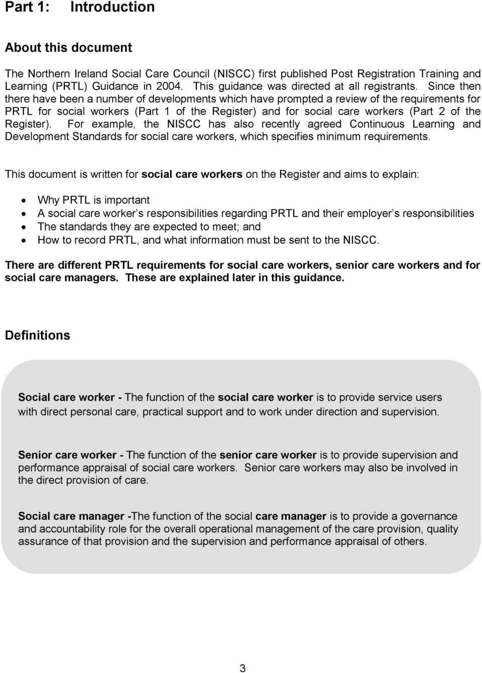 Since then there have been a number of developments which have prompted a review of the requirements for PRTL for social workers (Part 1 of the Register) and for social care workers (Part 2 of the