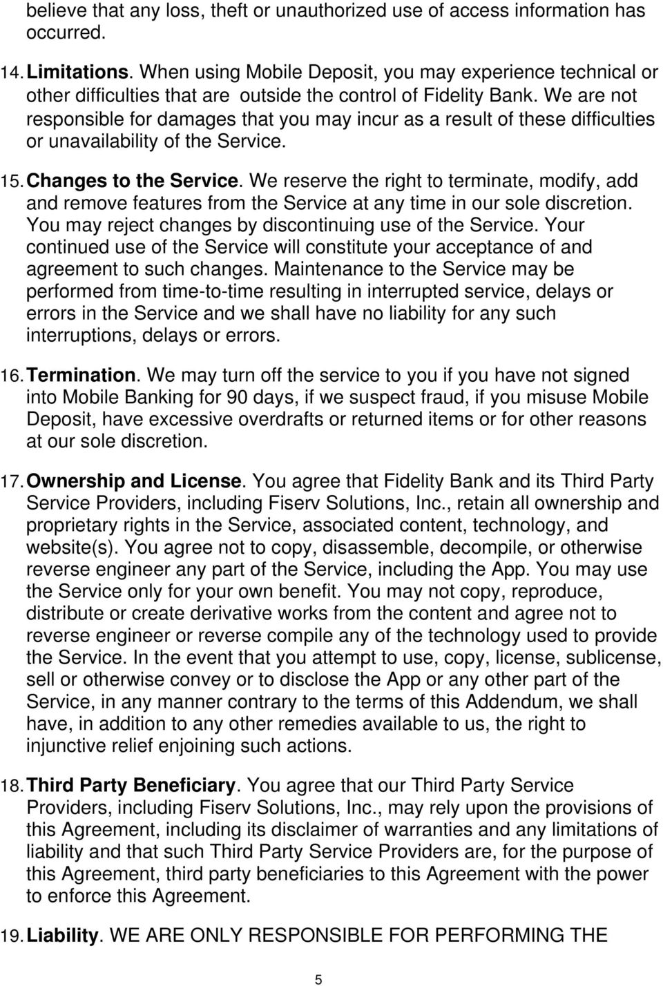 We are not responsible for damages that you may incur as a result of these difficulties or unavailability of the Service. 15. Changes to the Service.