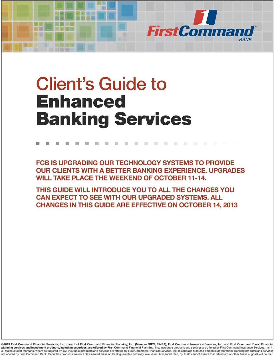 ALL CHANGES IN THIS GUIDE ARE EFFECTIVE ON OCTOBER 14, 2013 2013 First Command Financial Services, Inc., parent of First Command Financial Planning, Inc.