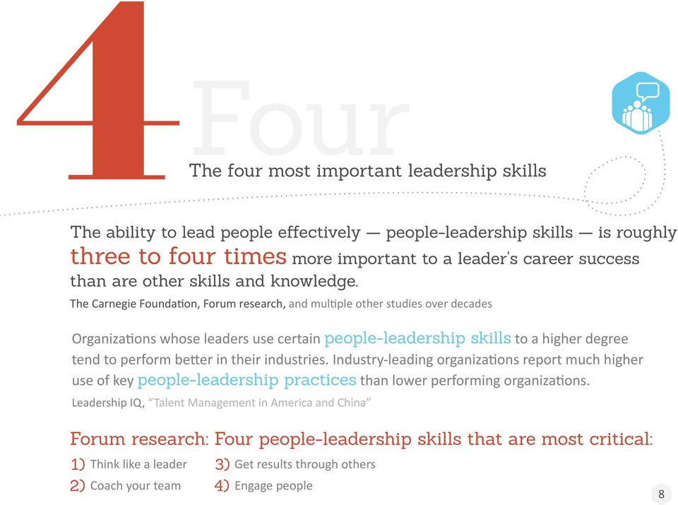 The Carnegie Foundation, Forum research, and multiple other studies over decades Organizations whose leaders use certain people-leadership skills to a higher degree tend to perform better in