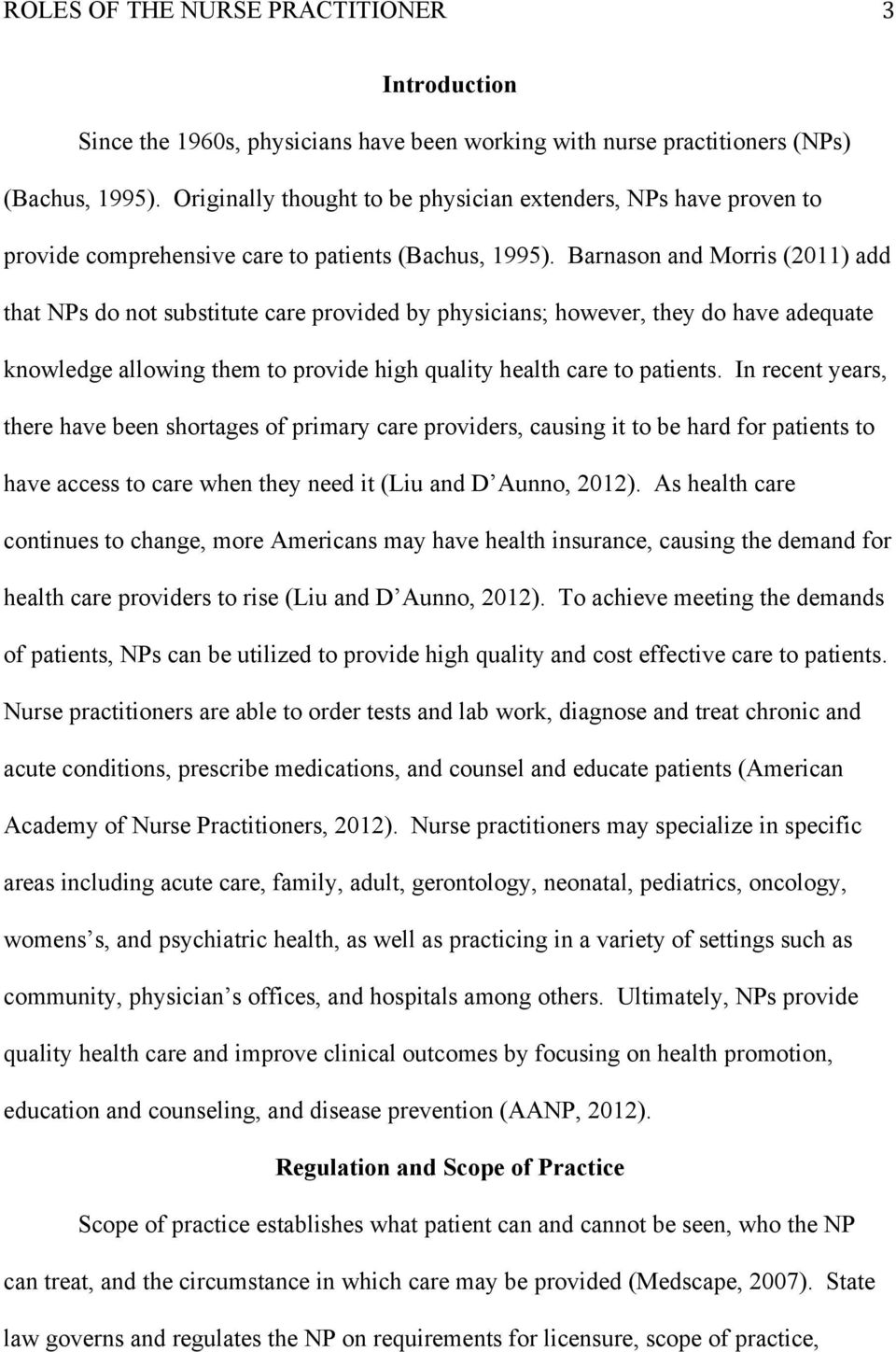 Barnason and Morris (2011) add that NPs do not substitute care provided by physicians; however, they do have adequate knowledge allowing them to provide high quality health care to patients.