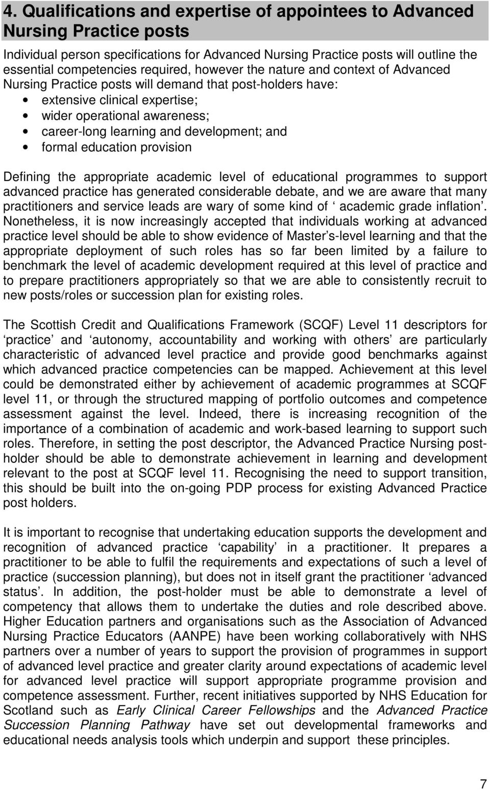 and formal education provision Defining the appropriate academic level of educational programmes to support advanced practice has generated considerable debate, and we are aware that many
