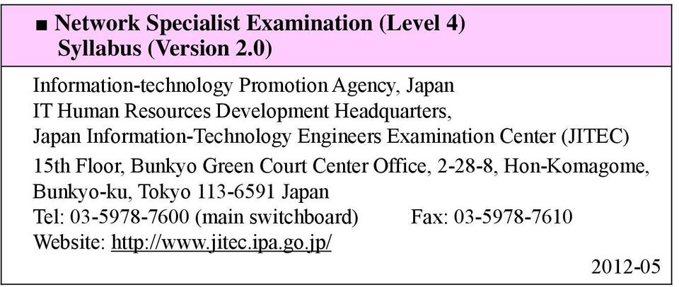 Information-Technology Engineers Examination Center (JITEC) 15th Floor, Bunkyo Green Court Center Office,