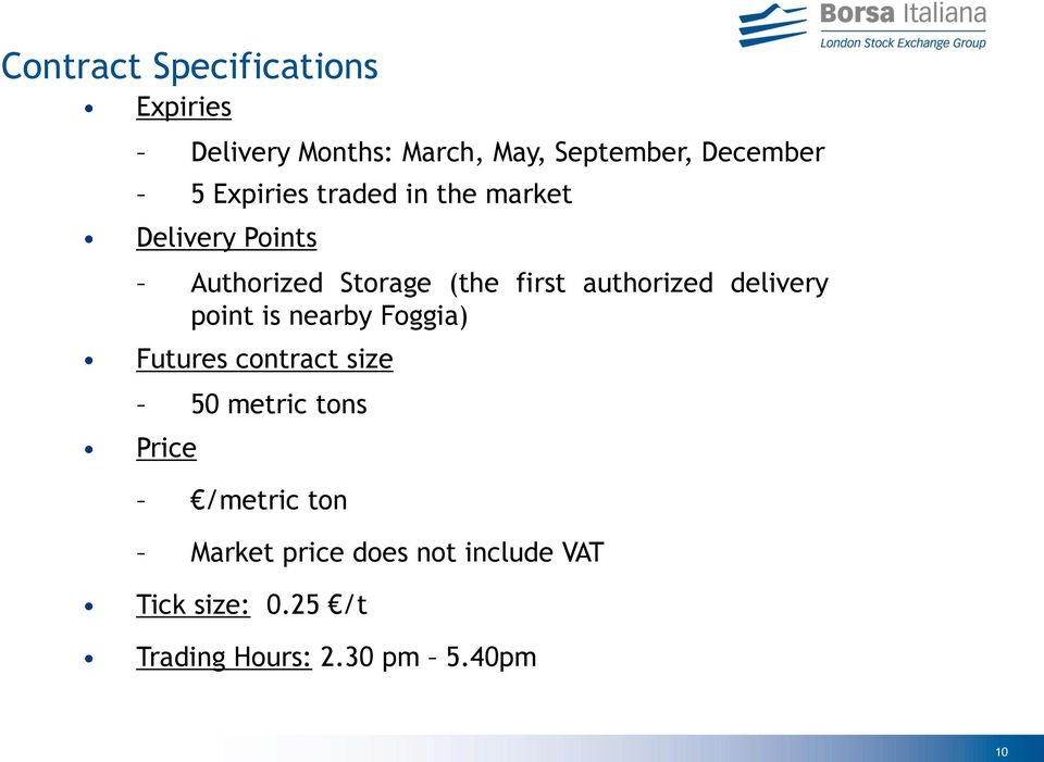 authorized delivery point is nearby Foggia) Futures contract size 50 metric tons