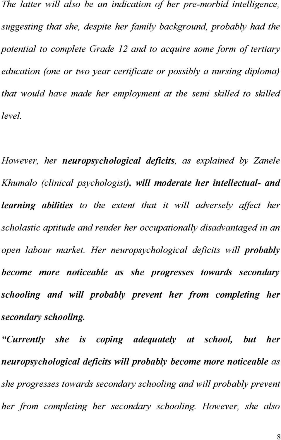 However, her neuropsychological deficits, as explained by Zanele Khumalo (clinical psychologist), will moderate her intellectual- and learning abilities to the extent that it will adversely affect