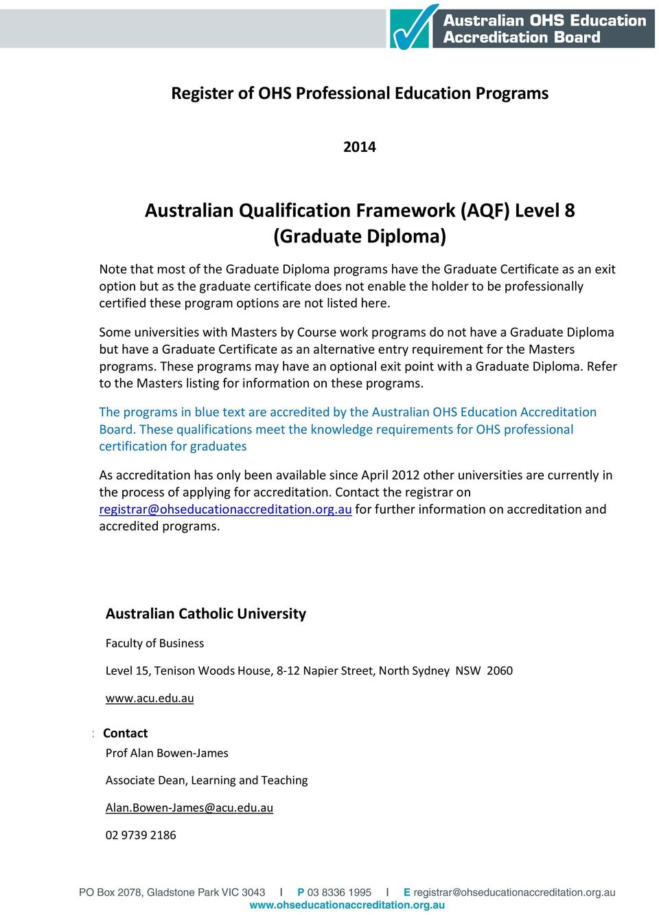 Some universities with Masters by Course work s do not have a Graduate Diploma but have a Graduate Certificate as an alternative entry requirement for the Masters s.