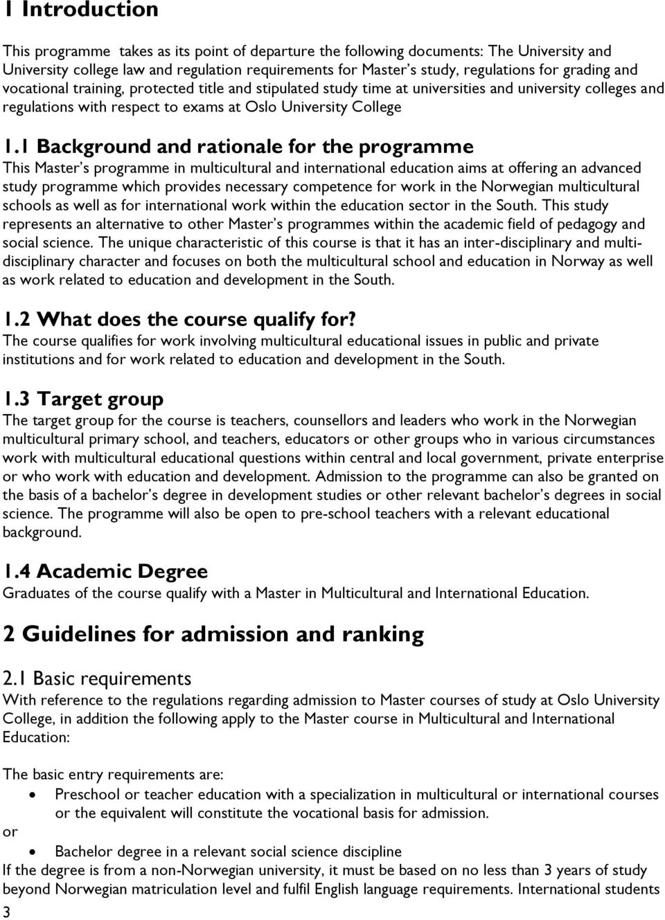 1 Background and rationale for the programme This Master s programme in multicultural and international education aims at offering an advanced study programme which provides necessary competence for