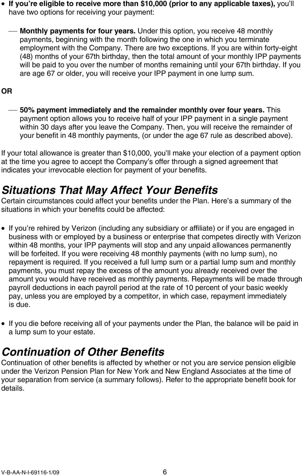 If you are within forty-eight (48) months of your 67th birthday, then the total amount of your monthly IPP payments will be paid to you over the number of months remaining until your 67th birthday.