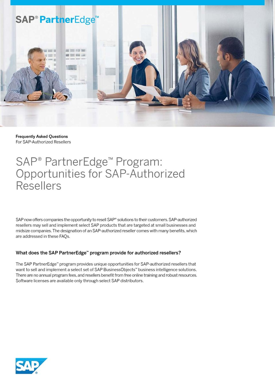 The designation of an SAP-authorized reseller comes with many benefits, which are addressed in these FAQs. What does the SAP PartnerEdge program provide for authorized resellers?