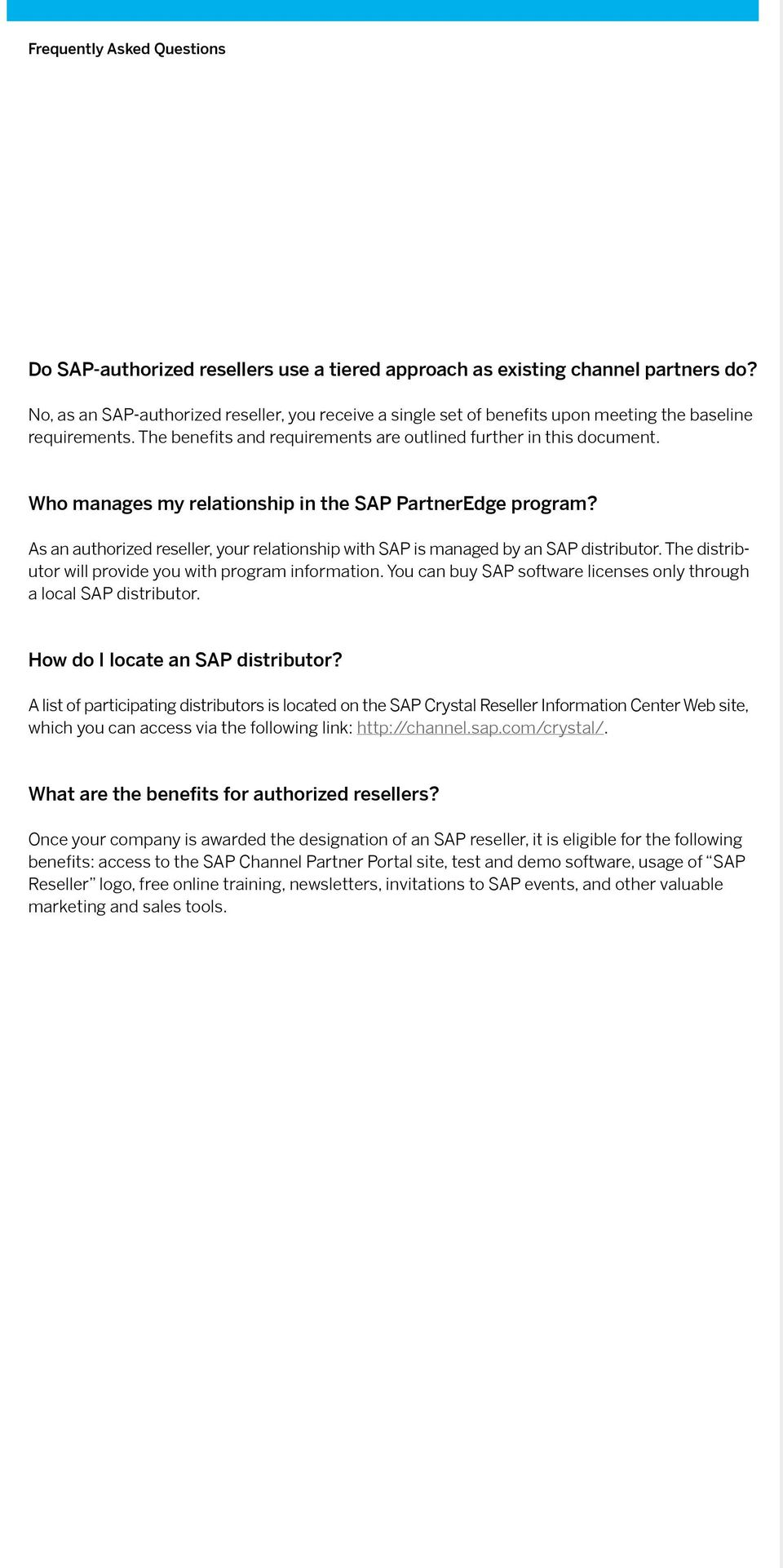 As an authorized reseller, your relationship with SAP is managed by an SAP distributor. The distributor will provide you with program information.