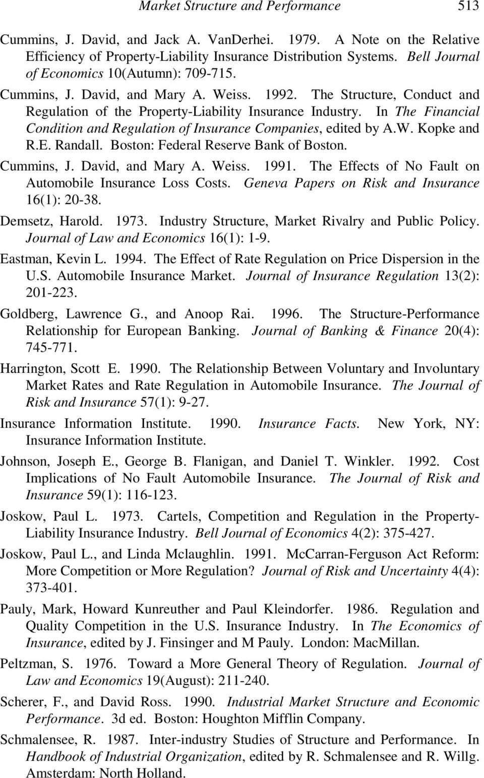 In The Financial Condition and Regulation of Insurance Companies, edited by A.W. Kopke and R.E. Randall. Boston: Federal Reserve Bank of Boston. Cummins, J. David, and Mary A. Weiss. 1991.