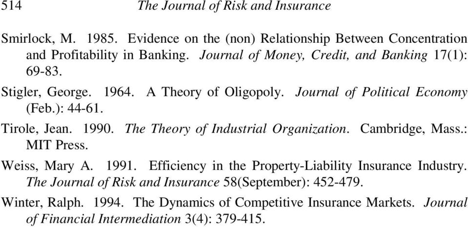 1990. The Theory of Industrial Organization. Cambridge, Mass.: MIT Press. Weiss, Mary A. 1991. Efficiency in the Property-Liability Insurance Industry.