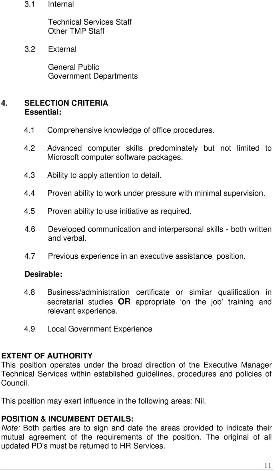 4.4 Proven ability to work under pressure with minimal supervision. 4.5 Proven ability to use initiative as required. 4.6 Developed communication and interpersonal skills - both written and verbal. 4.7 Previous experience in an executive assistance position.