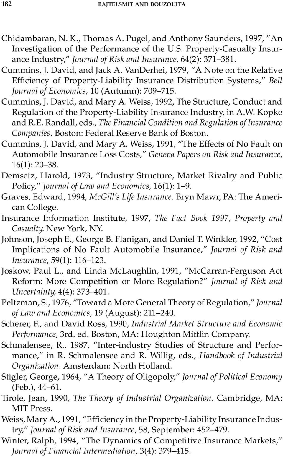 David, and Mary A. Weiss, 1992, The Structure, Conduct and Regulation of the Property-Liability Insurance Industry, in A.W. Kopke and R.E. Randall, eds.