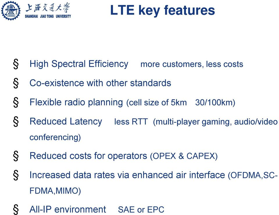 (multi-player gaming, audio/video conferencing) Reduced costs for operators (OPEX & CAPEX)