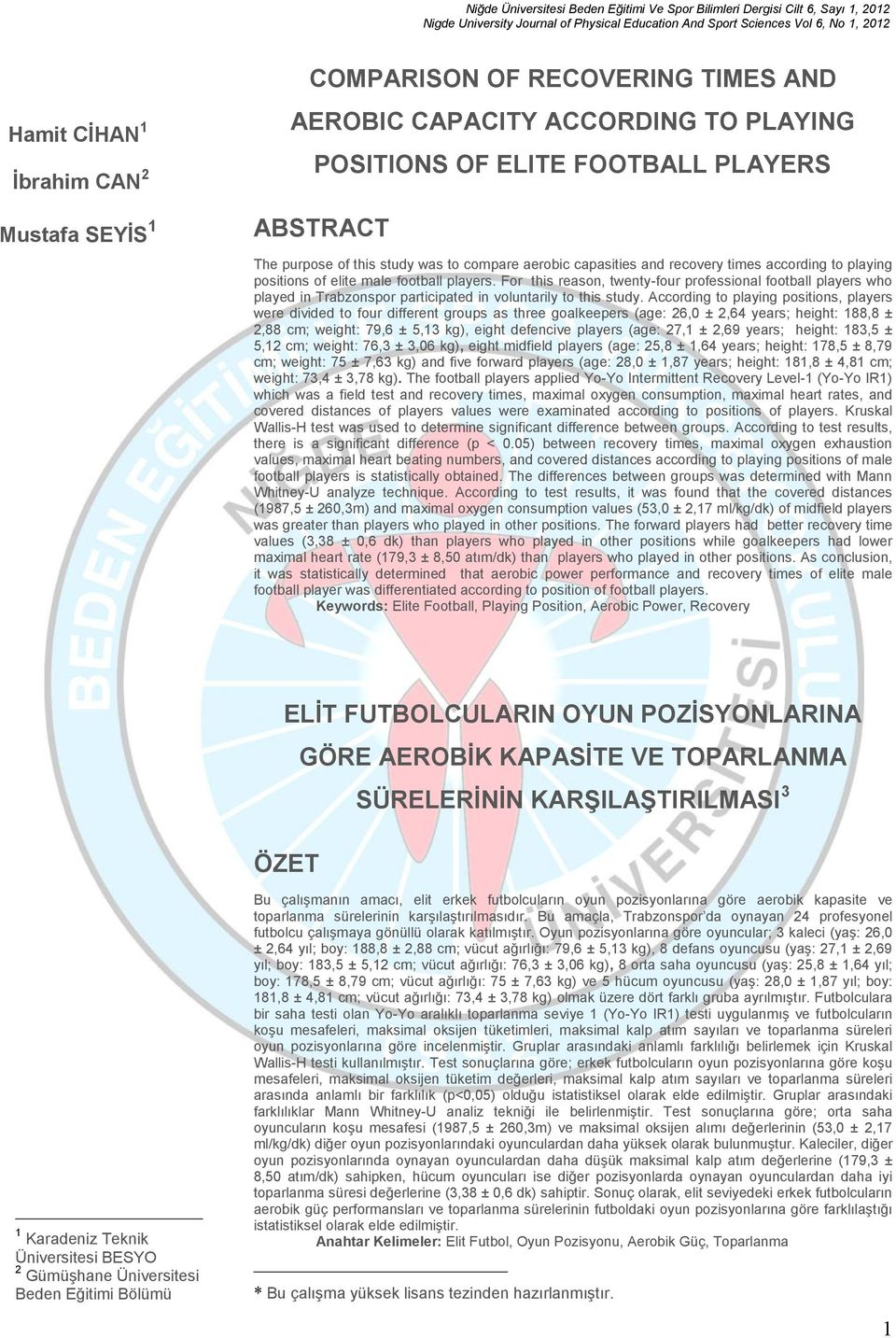 For this reason, twenty-four professional football players who played in Trabzonspor participated in voluntarily to this study.
