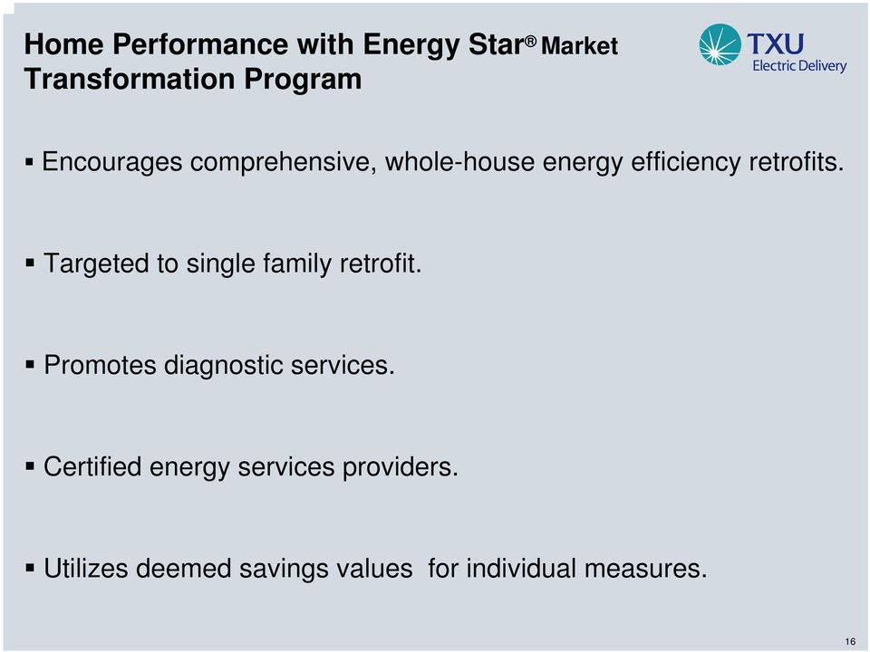 Targeted to single family retrofit. Promotes diagnostic services.