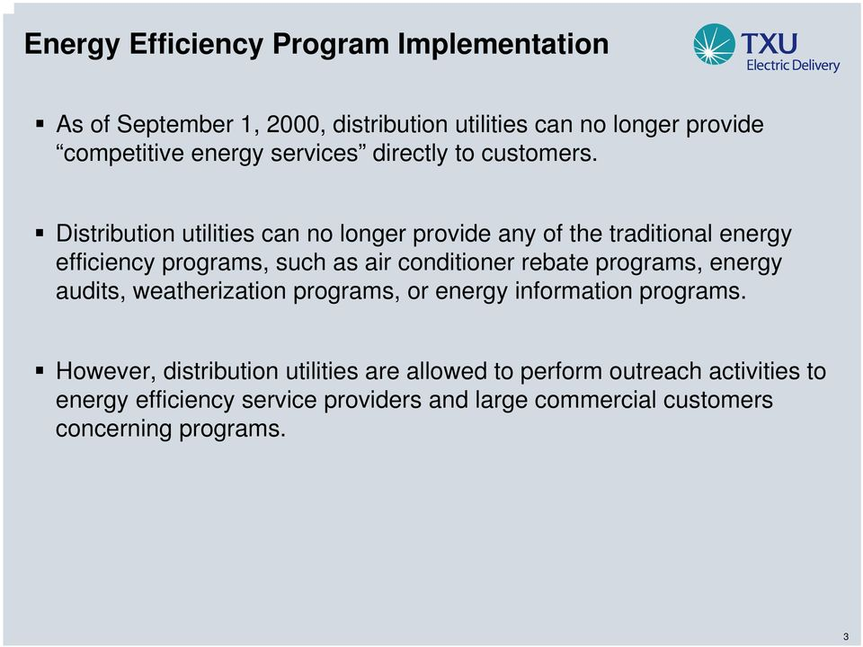 Distribution utilities can no longer provide any of the traditional energy efficiency programs, such as air conditioner rebate