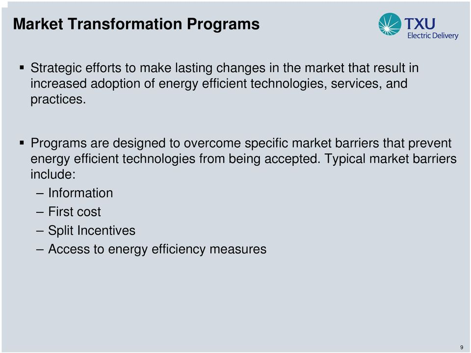 Programs are designed to overcome specific market barriers that prevent energy efficient technologies