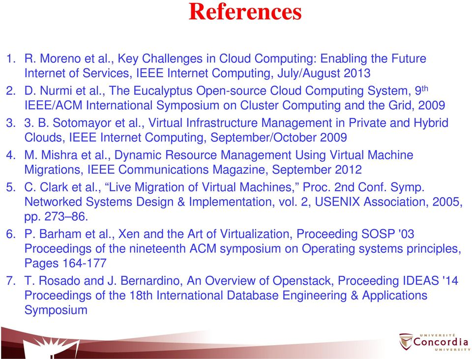 , Virtual Infrastructure Management in Private and Hybrid Clouds, IEEE Internet Computing, September/October 2009 4. M. Mishra et al.
