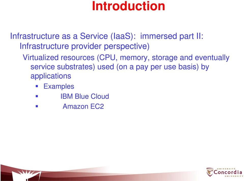(CPU, memory, storage and eventually service substrates) used (on