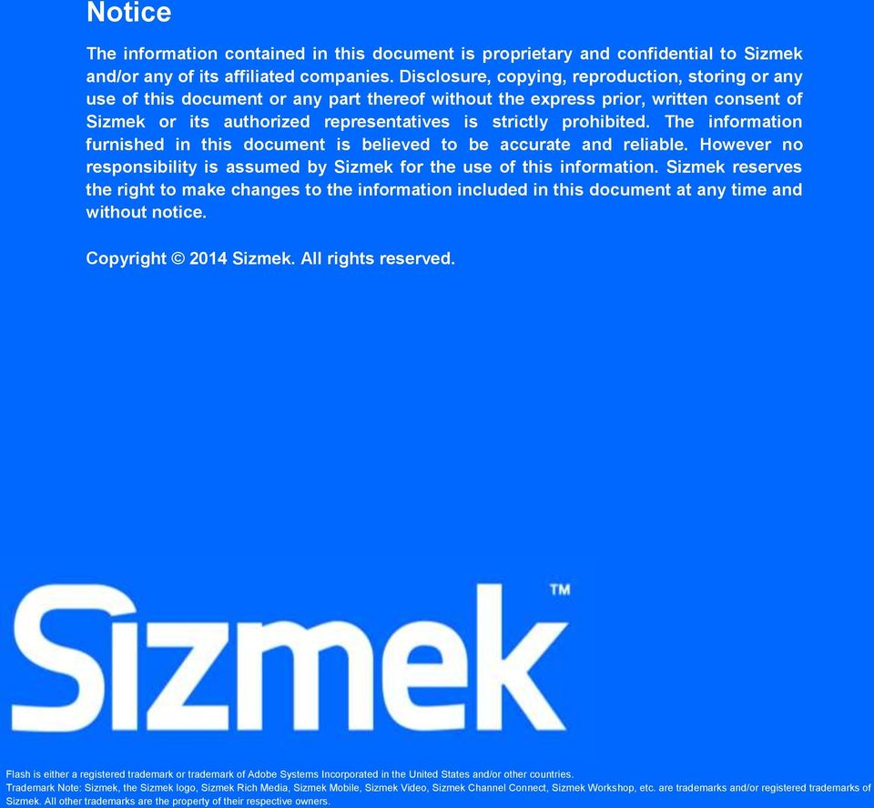 prohibited. The information furnished in this document is believed to be accurate and reliable. However no responsibility is assumed by Sizmek for the use of this information.
