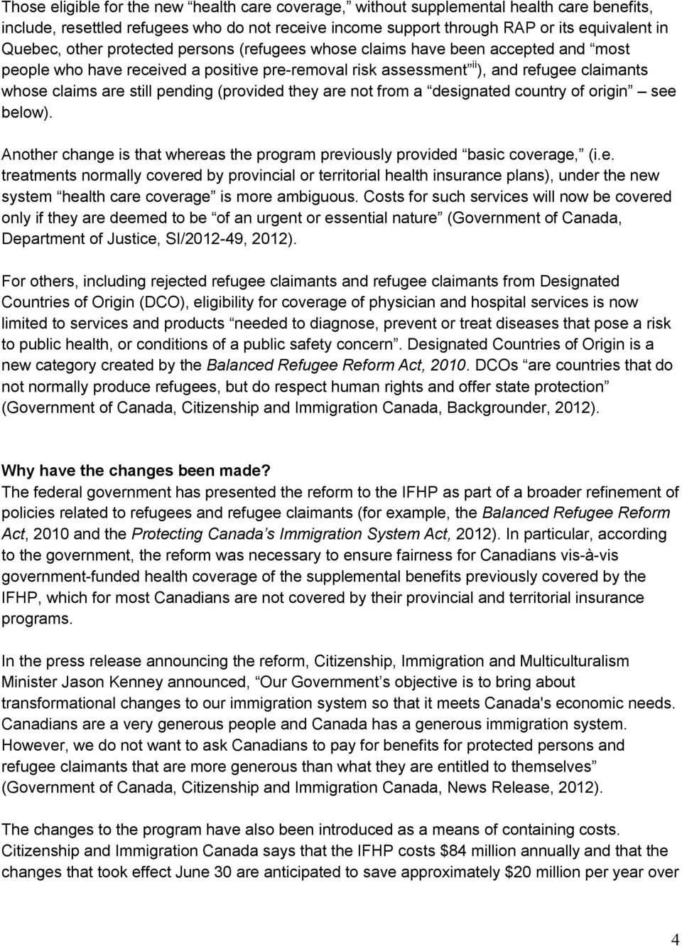 (provided they are not from a designated country of origin see below). Another change is that whereas the program previously provided basic coverage, (i.e. treatments normally covered by provincial or territorial health insurance plans), under the new system health care coverage is more ambiguous.